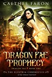Dragon Fae Prophecy: A Fae Urban Fantasy (The Elustria Chronicles: Dragon Fae Book 1)