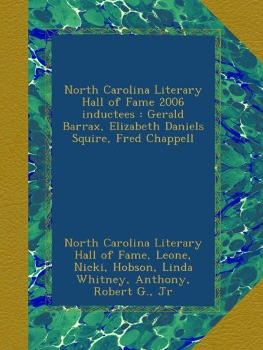 North Carolina Literary Hall of Fame 2006 inductees : Gerald Barrax, Elizabeth Daniels Squire, Fred Chappell