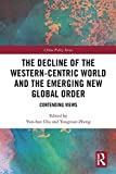The Decline of the Western-Centric World and the Emerging New Global Order (China Policy Series)