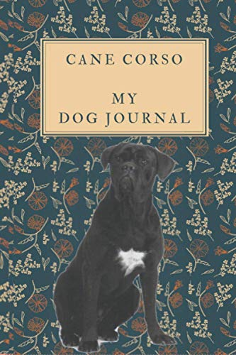 Dog Journal For Cane Corso Dog Long 2 Years Edition with Dog Image: it allows you for 110 Weeks or more than 2 Years to write down all aspects of dog ... being (Dog Journal For Different Dog Breeds)