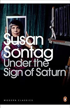 Under the Sign of Saturn: Essays (Penguin Modern Classics) by [Susan Sontag]