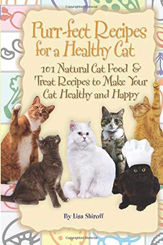 Purr-fect Recipes for a Healthy Cat: 101 Natural Cat Food & Treat Recipes to Make Your Cat Healthy and Happy: 101 Natural Cat Food & Treat Recipes to Make Your Cat Happy
