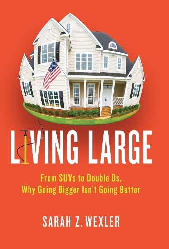 Living Large: From SUVs to Double Ds---Why Going Bigger Isn't Going Better