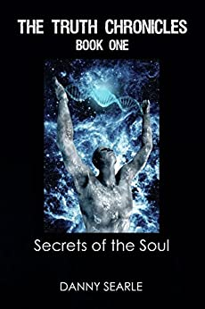 The Truth Chronicles Book 1: Secrets of the Soul by [Danny Searle]