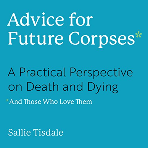 Advice for Future Corpses (and Those Who Love Them) audiobook cover art
