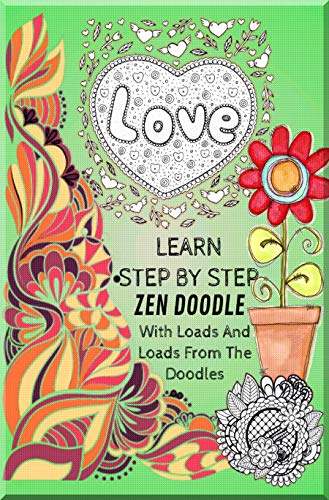 Learn Step By Step Zen Doodle With Loads And Loads From The Doodles (English Edition)