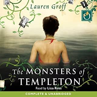 The Monsters of Templeton                   By:                                                                                                                                 Lauren Groff                               Narrated by:                                                                                                                                 Liza Ross                      Length: 13 hrs and 46 mins     7 ratings     Overall 3.9