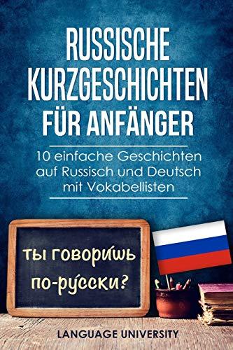 Russische Kurzgeschichten für Anfänger: 10 einfache Geschichten auf Russisch und Deutsch mit Vokabellisten