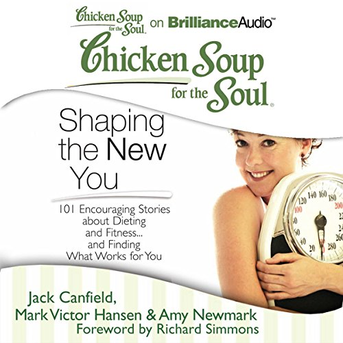 Chicken Soup for the Soul: Shaping the New You     101 Encouraging Stories about Dieting and Fitness...and Finding What Works for You              Autor:                                                                                                                                 Jack Canfield,                                                                                        Mark Victor Hansen,                                                                                        Amy Newmark (editor),                   und andere                          Sprecher:                                                                                                                                 Joyce Bean,                                                                                        Buck Schimer                      Spieldauer: 9 Std. und 29 Min.     3 Bewertungen     Gesamt 5,0