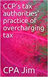 CCP's tax authorities' practice of overcharging tax (English Edition)