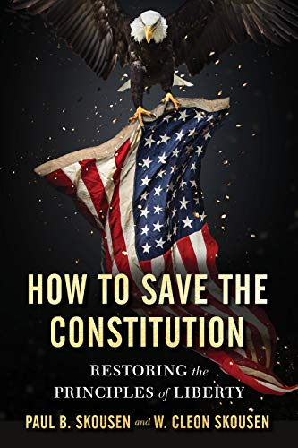 How to Save the Constitution: Restoring the Principles of Liberty (Freedom in America Book 4) by [Paul B. Skousen, W. Cleon Skousen]