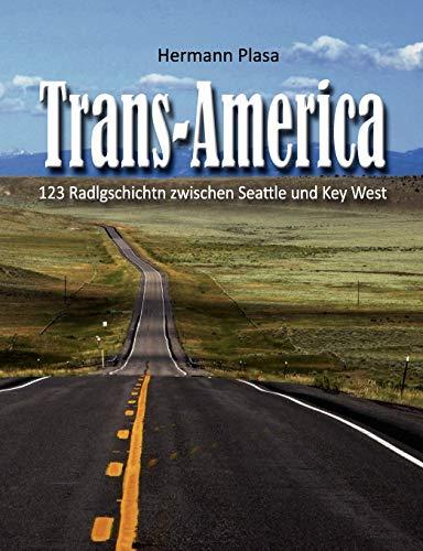 Trans-America: 123 Radlgschichtn zwischen Seattle und Key West