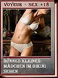 (Voyeur Erotische Geschichte) Dünnes kleines Mädchen im Bikini sehen (German Edition)