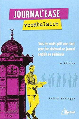 JOURNAL'EASE. Vocabulaire. Tous les mots qu'il vous faut pour lire aisément un journal anaglais ou américain, 4ème édition