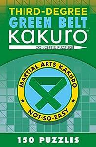 Third-Degree Green Belt Kakuro (Martial Arts Puzzles Series)
