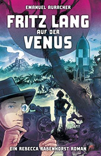 Fritz Lang auf der Venus: Ein Rebecca Rabenhorst Roman (German Edition)