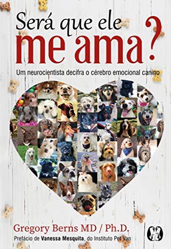 Será que ele me ama?: Um neurocientista decifra o cérebro emocional canino