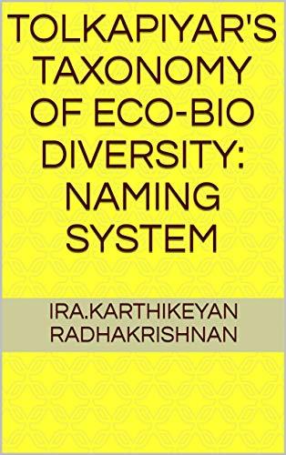 Tolkapiyar's Taxonomy Of Eco-Bio Diversity: Naming System (English Edition)