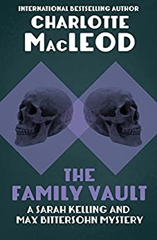 The Family Vault (Sarah Kelling & Max Bittersohn Mysteries Series Book 1) by [Charlotte MacLeod]