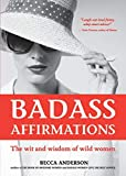 Badass Affirmations: The Wit and Wisdom of Wild Women (Inspirational...
