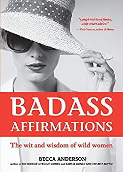 Badass Affirmations  The Wit and Wisdom of Wild Women  Inspirational Quotes for Women Daily Affirmations Book