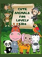 Cute animals for lovely Kids: Beautiful Coloring Book for Toddler with cute animals, Coloring pages of funny animals, Easy Coloring Book animals, Boys and Girls Little Kids Preschool and Kindergarten