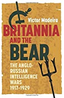 Britannia and the Bear (History of British Intelligence) by Victor Madeira(2014-05-15)