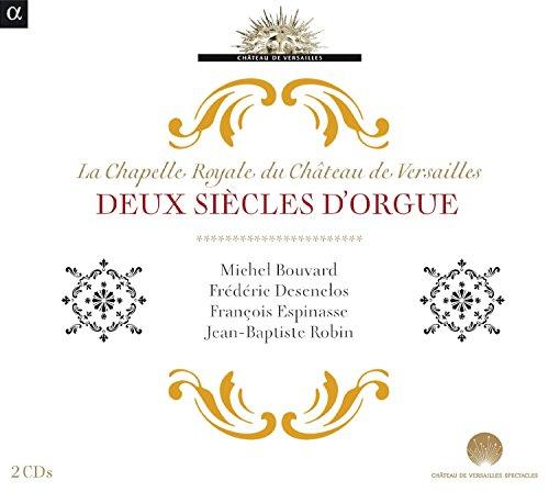 Die Chapelle Royale im Schloss von Versailles - Zwei Jahrhunderte Orgel