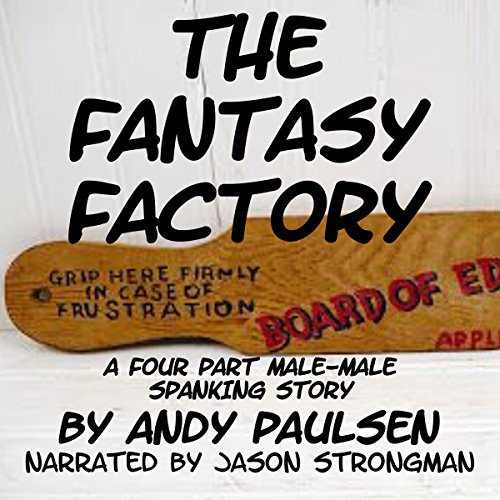 The Fantasy Factory: A Four-Part Male-Male Spanking Story audiobook cover art