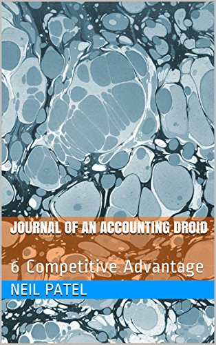 Journal of an Accounting Droid: 6 Competitive Advantage (English Edition)