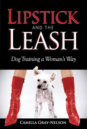 LIPSTICK and the LEASH: Dog Training a Woman's Way