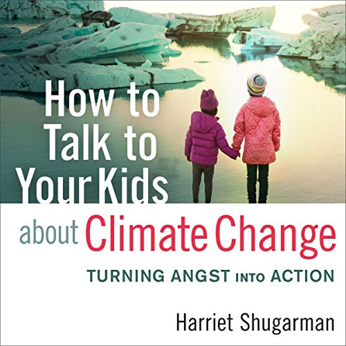 How to Talk to Your Kids About Climate Change by Harriet Shugarman |  Audiobook | Audible.com