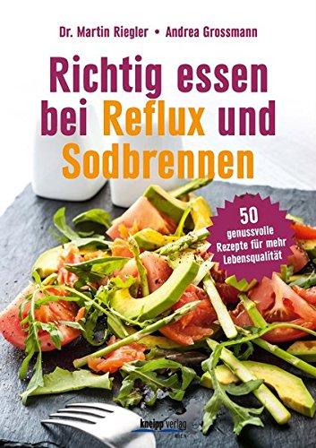 Richtig essen bei Reflux und Sodbrennen: 50 genussvolle Rezepte für mehr Lebensqualität