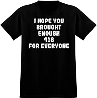 I Hope You Brough Enough 418 For Everyone - Men`s Graphic T-Shirt