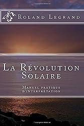 La Révolution Solaire - Manuel pratique d'interprétation de Mr Roland F Legrand