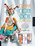 Creative Cloth Doll Collection: A Complete Guide to Creating Figures, Faces, Clothing, Accessories, and...