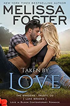 Taken by Love: Luke Braden (Love in Bloom: The Bradens at Trusty Book 1) by [Melissa Foster]