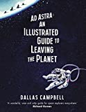 Ad Astra: An Illustrated Guide to Leaving the Planet (English Edition)