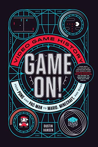 Hansen, D: Game on!: Video Game History from Pong and Pac-Man to Mario, Minecraft, and More (Game On, 1)