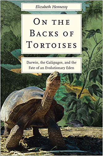 Hennessy, E: On the Backs of Tortoises: Darwin, the Galapagos, and the Fate of an Evolutionary Eden