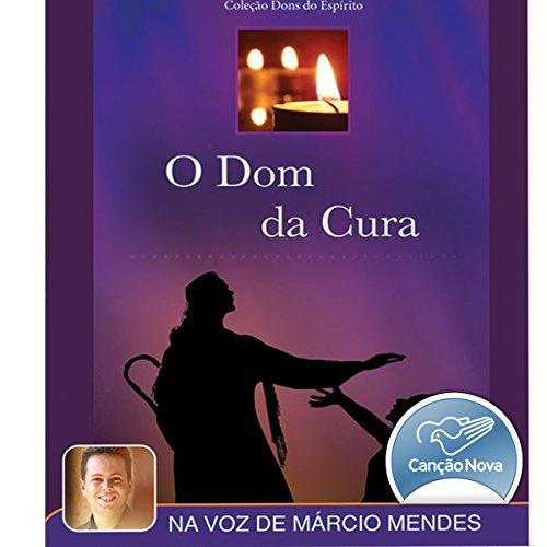 O Dom da Cura [The Gift of Healing] audiobook cover art