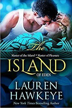 The Island of Eden (includes Master of the Island and Master of Pleasure EXTENDED) (Invitation to Eden Book 1) by [Lauren Hawkeye]