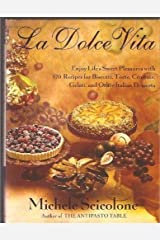La Dolce Vita: Enjoy Life's Sweet Pleasures with 170 Recipes for Biscotti- Torte- Crostate- Gelati- and Other Itali Hardcover