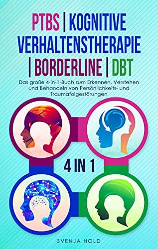 PTBS | Kognitive Verhaltenstherapie | Borderline | DBT: Das große 4-in-1-Buch zum Erkennen, Verstehen und Behandeln von Persönlichkeits- und Traumafolgestörungen