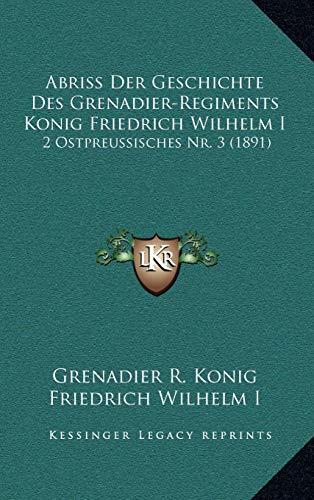 Abriss Der Geschichte Des Grenadier-Regiments Konig Friedrich Wilhelm I: 2 Ostpreussisches NR. 3 (1891)
