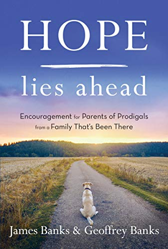 Hope Lies Ahead: Encouragement for Parents of Prodigals from a Family That's Been There