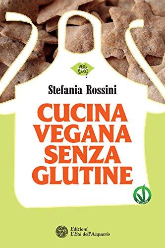 Cucina vegana senza glutine (Italian Edition)