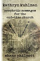 Kathryn Kuhlman: Prophetic Messages for the End-Time Church 0692946284 Book Cover