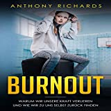 Burnout überwinden: Erkennen, Verhindern und Überwinden sie die Depressionen und den Burnout mit den neusten Strategien. Die eigenen Emotionen steuern...Wie die Psychologie den Burnout behandelt