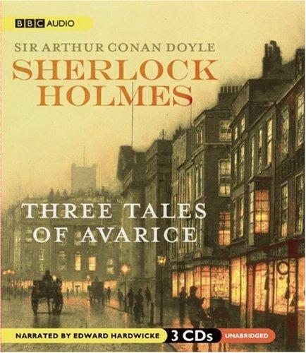 Sherlock Holmes: Three Tales of Avarice (Sherlock Holmes Series)